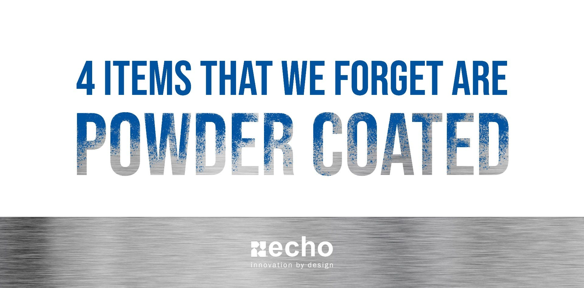 4 Items that are Powder Coated