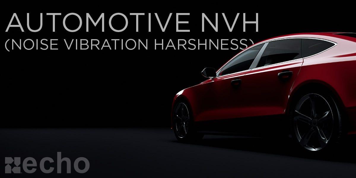 Automotive NVH (Noise Vibration Harshness)